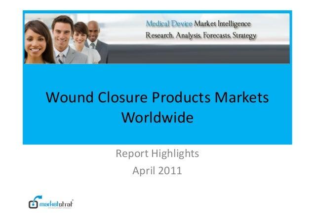 Wound Closure Products MarketsWorldwideReport HighlightsApril 2011