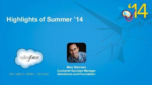 Highlights of Summer '14 Marc Baizman Customer Success Manager Salesforce.comFoundation