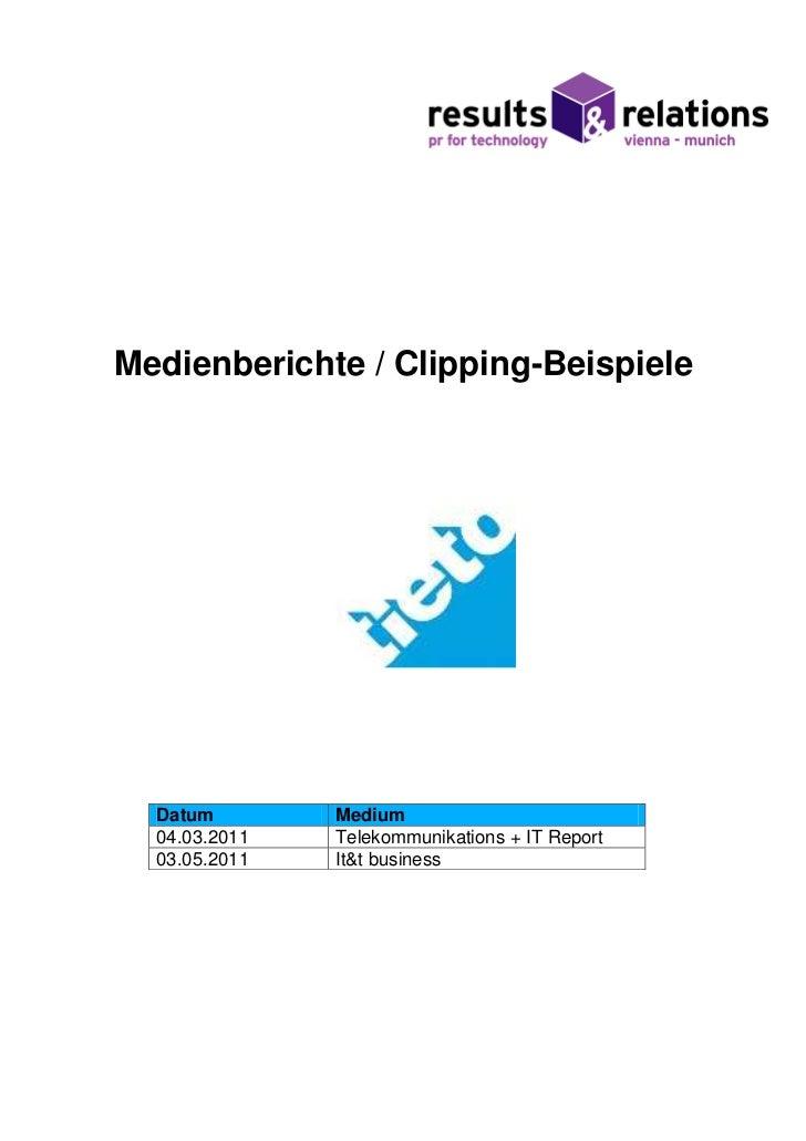 Medienberichte / Clipping-Beispiele  Datum        Medium  04.03.2011   Telekommunikations + IT Report  03.05.2011   It&t b...