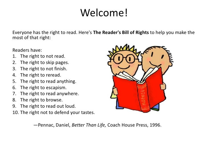 Welcome!Everyone has the right to read. Heres The Readers Bill of Rights to help you make themost of that right:Readers ha...