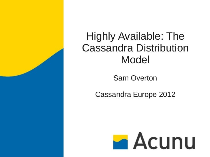 Highly Available: TheCassandra Distribution        Model      Sam Overton  Cassandra Europe 2012