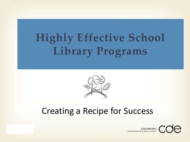 Highly Effective School                    Library Programs                  Creating a Recipe for SuccessMonth Day Year