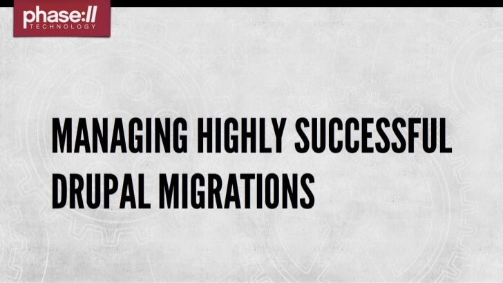 Managing Highly Successful Drupal Migrations