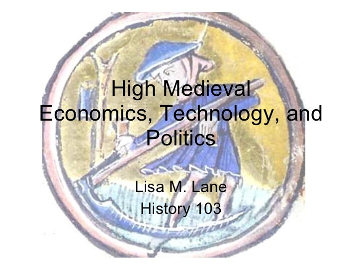 High Medieval Economics, Technology, and Politics Lisa M. Lane History 103