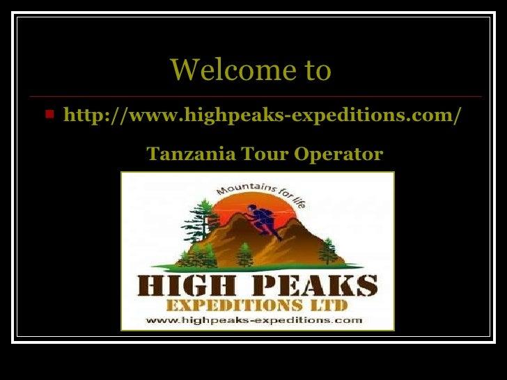 Welcome to   <ul><li>http://www.highpeaks-expeditions.com/   Tanzania Tour Operator </li></ul>