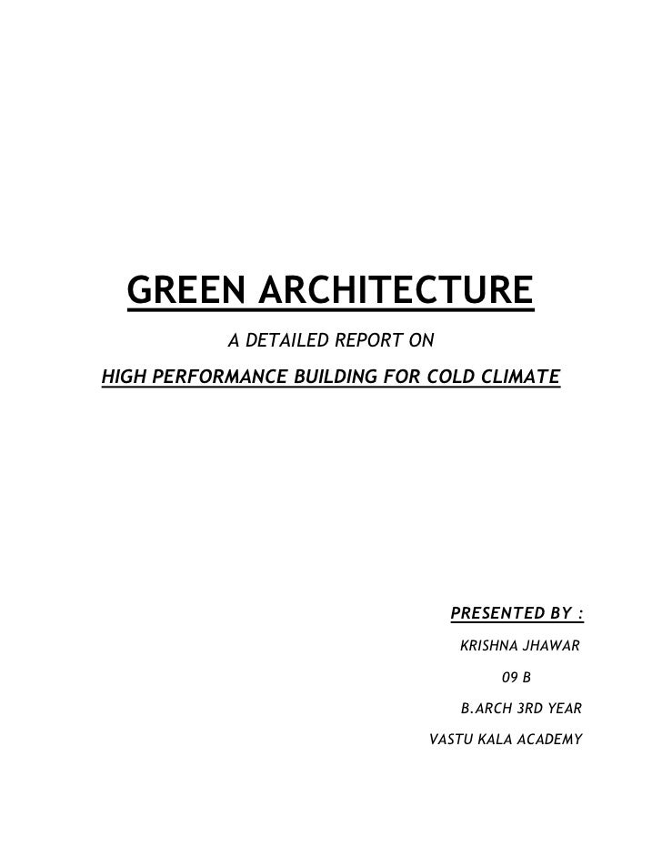 GREEN ARCHITECTURE           A DETAILED REPORT ONHIGH PERFORMANCE BUILDING FOR COLD CLIMATE                               ...