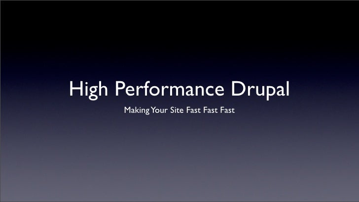 High Performance Drupal      Making Your Site Fast Fast Fast