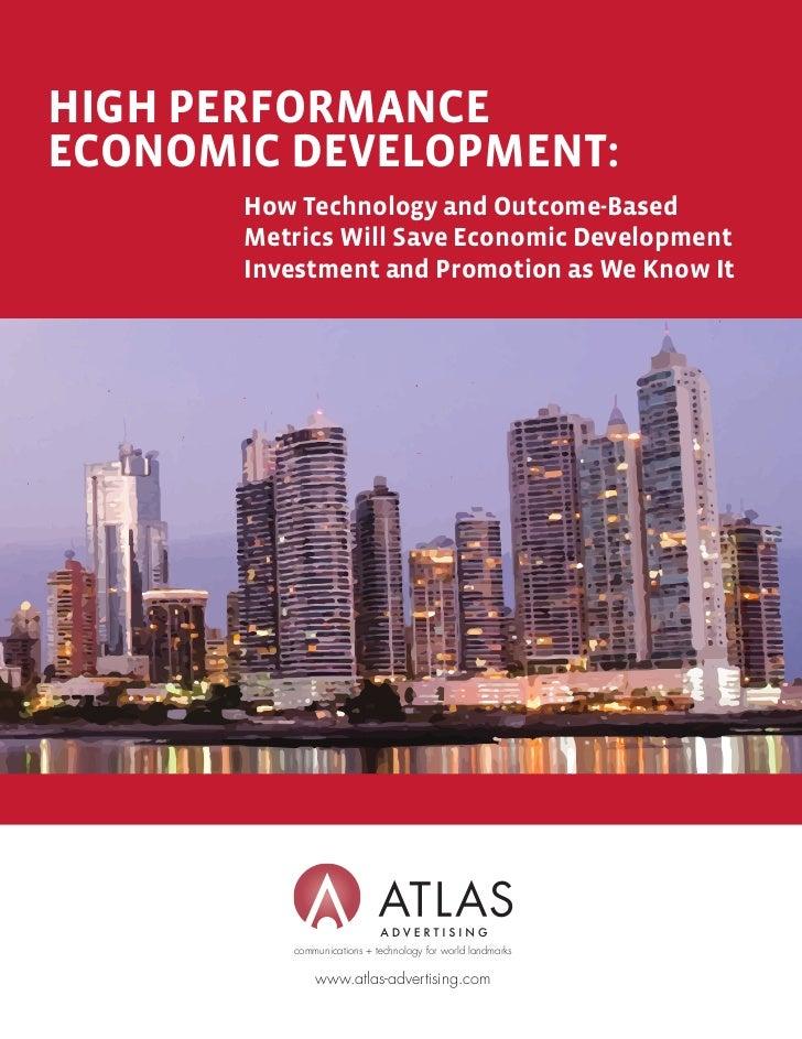 HIGH PERFORMANCEECONOMIC DEVELOPMENT:       How Technology and Outcome-Based       Metrics Will Save Economic Development ...