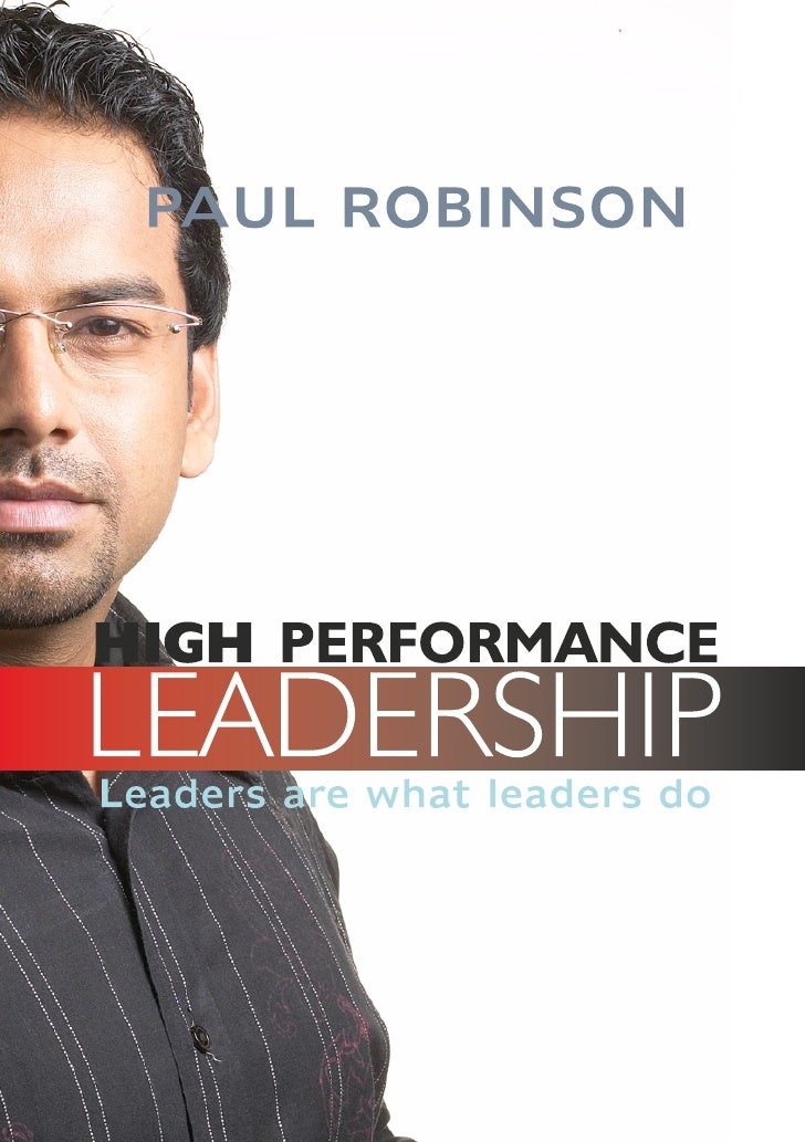 HighPerformanceLEADERSHIP Leaders are what leaders do   PAUL ROBINSON