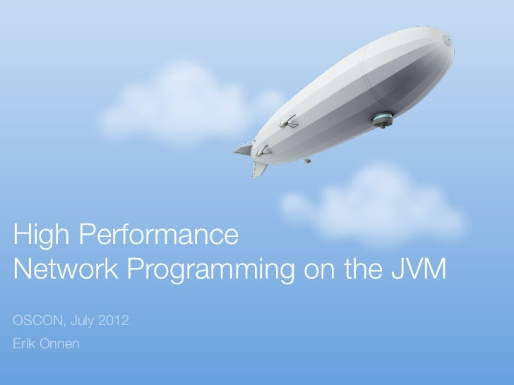 High performance network programming on the jvm   oscon 2012