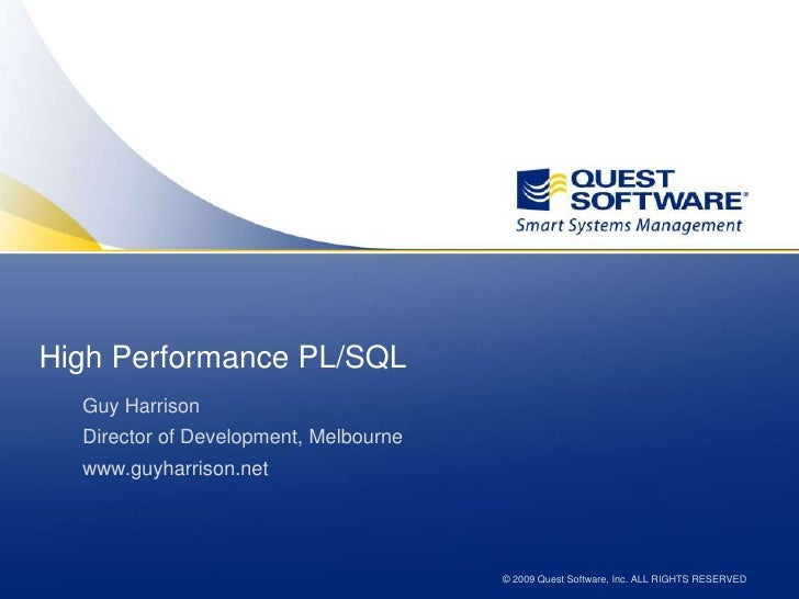 High Performance PL/SQL<br />Guy Harrison<br />Director of Development, Melbourne<br />www.guyharrison.net<br />