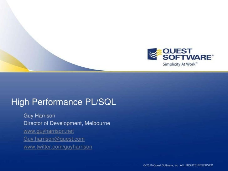 High Performance PL/SQL   Guy Harrison   Director of Development, Melbourne   www.guyharrison.net                         ...