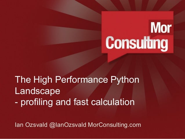 www.morconsulting.c The High Performance Python Landscape - profiling and fast calculation Ian Ozsvald @IanOzsvald MorCons...