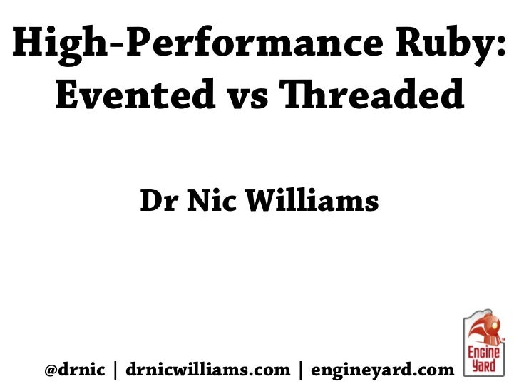High-Performance Ruby:  Evented vs readed          Dr Nic Williams @drnic | drnicwilliams.com | engineyard.com