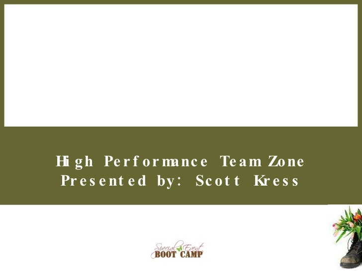 High Performance Team Zone Presented by: Scott Kress