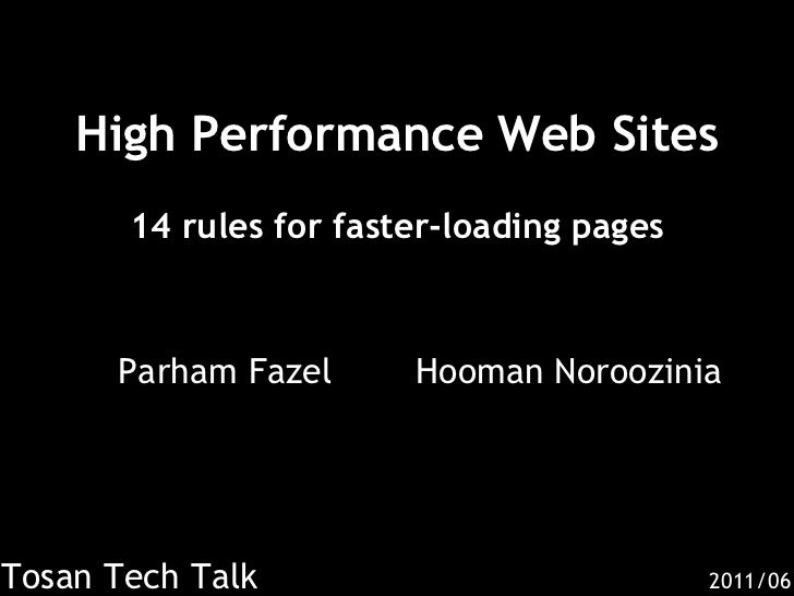 High Performance Web Sites14 rules for faster-loading pages<br />Parham Fazel<br />Hooman Noroozinia<br />Tosan Tech Talk<...