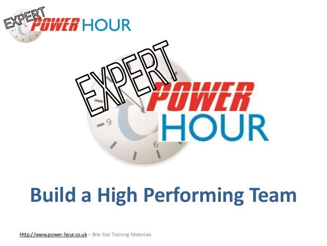 Build a High Performing Team Http://www.power-hour.co.uk – Bite Size Training Materials Build a High Performing Team