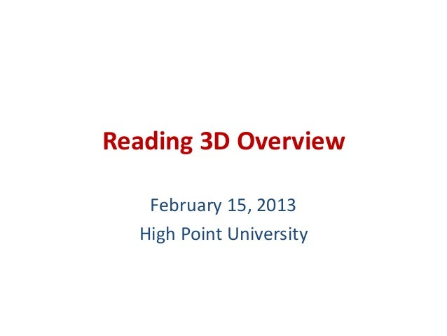 Reading 3D Overview   February 15, 2013  High Point University