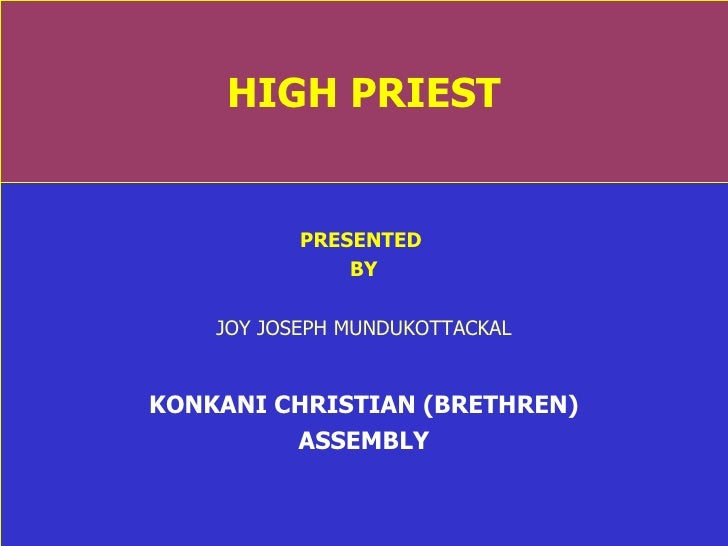 HIGH PRIEST PRESENTED  BY JOY JOSEPH MUNDUKOTTACKAL KONKANI CHRISTIAN (BRETHREN) ASSEMBLY
