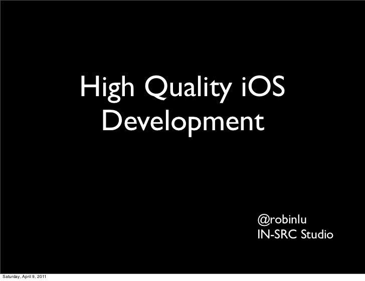 High Quality iOS                           Development                                       @robinlu                     ...