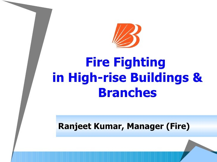 Fire Fighting  in High-rise Buildings & Branches Ranjeet Kumar, Manager (Fire)