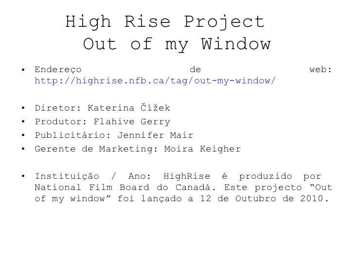 High Rise Project  Out of my Window <ul><li>Endereço de web:  http://highrise.nfb.ca/tag/out-my-window/ </li></ul><ul><li>...