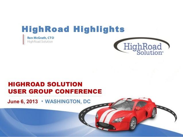 HIGHROAD SOLUTIONUSER GROUP CONFERENCEHighRoad HighlightsJune 6, 2013 • WASHINGTON, DCRon McGrath, CTOHighRoad Solution