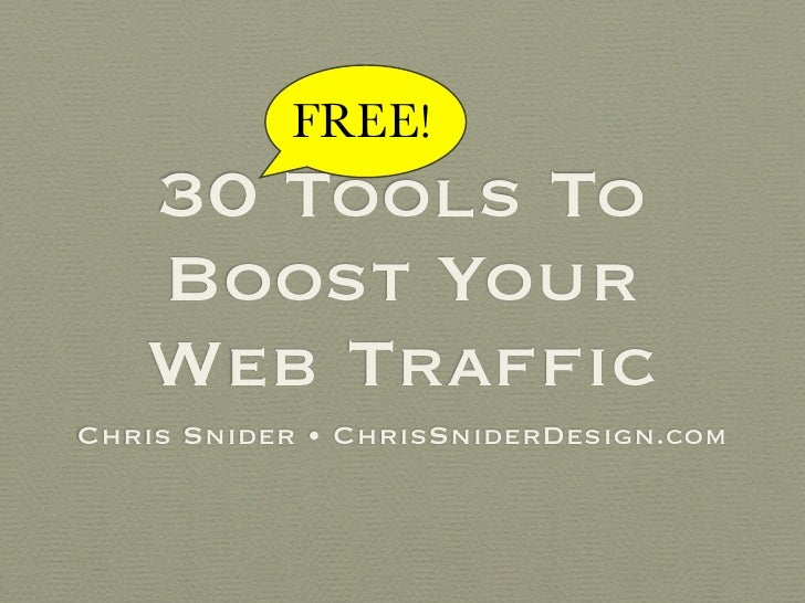 FREE!    30 Tools To    Boost Your    Web Traffic Chris Snider • ChrisSniderDesign.com