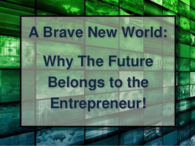 The Future Belongs to the Entrepreneur
