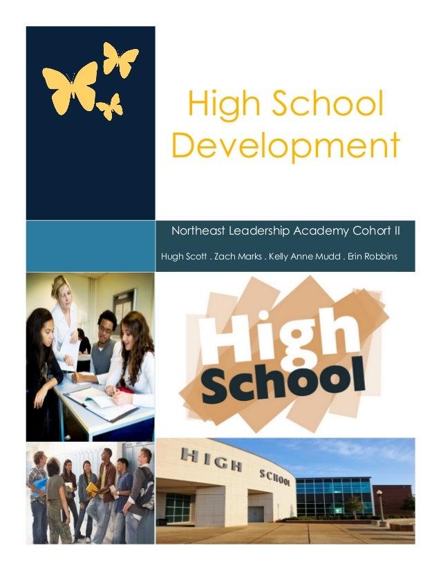 High SchoolDevelopmentNortheast Leadership Academy Cohort IIHugh Scott . Zach Marks . Kelly Anne Mudd . Erin Robbins