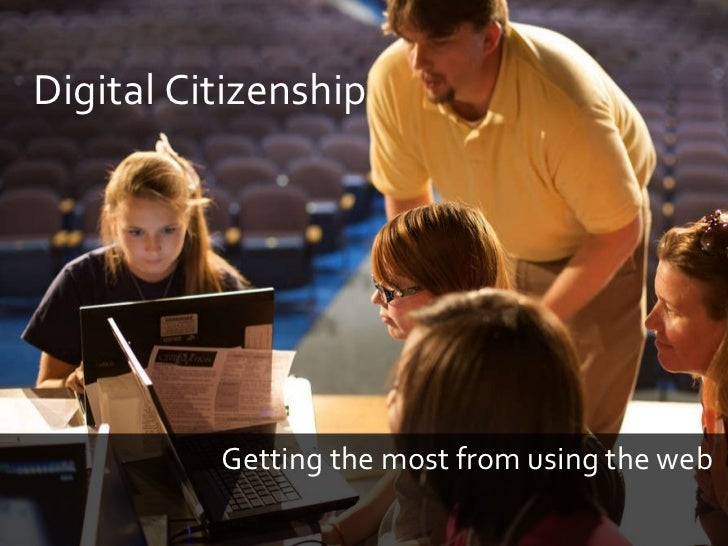 Digital Citizenship Getting the most from using the web  .