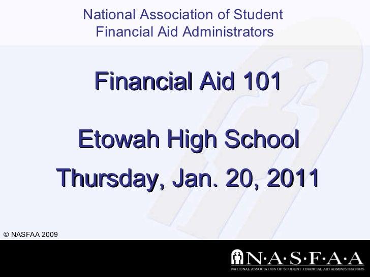 Financial Aid 101 Etowah High School Thursday, Jan. 20, 2011