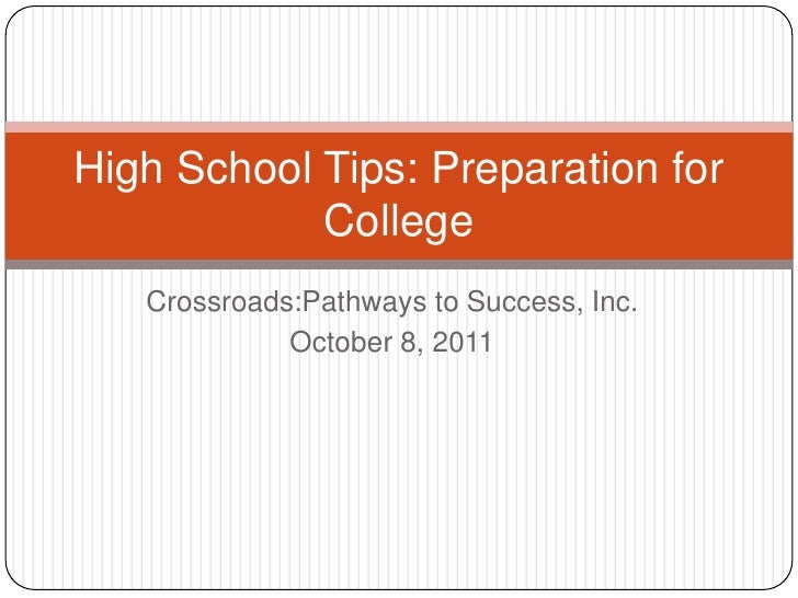 Crossroads:Pathways to Success, Inc.<br />October 8, 2011<br />High School Tips: Preparation for College<br />