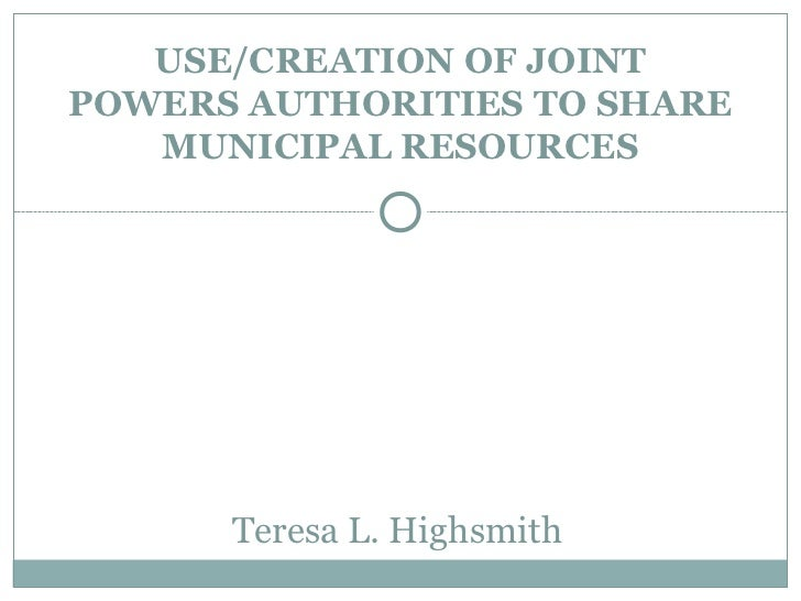 USE/CREATION OF JOINTPOWERS AUTHORITIES TO SHARE   MUNICIPAL RESOURCES          Colantuono          & Levin, PC      Teres...