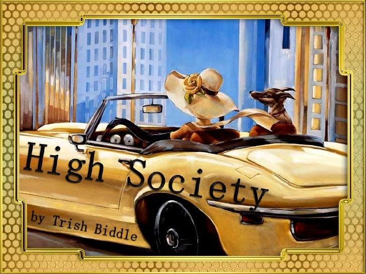 High Society<br />by Trish Biddle<br />
