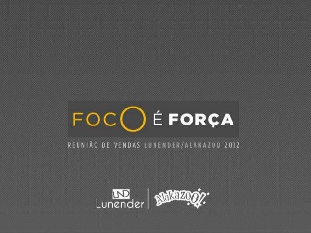 FOCO E FORÇA  REUNIÃO DE VENDAS LUNENDER/ ALAKAZOO 2012  n¡ |  @a- Lunendzr - *