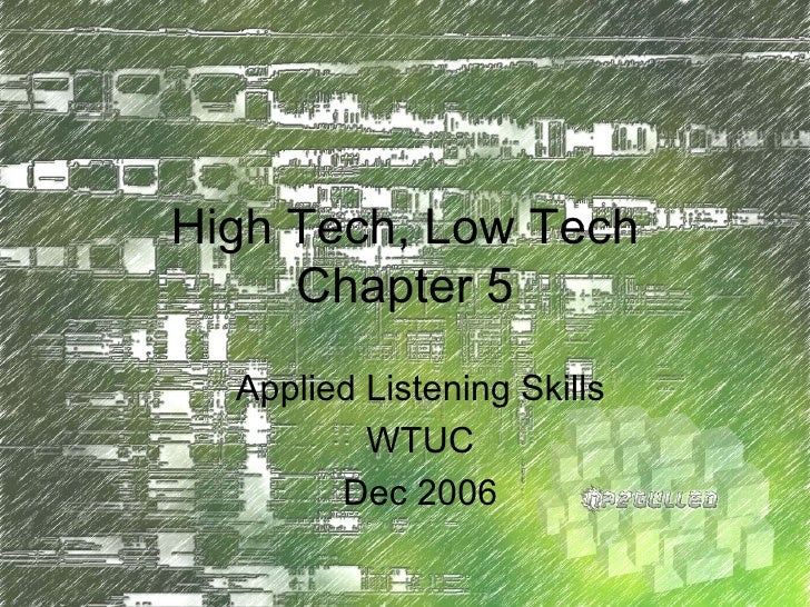 High Tech, Low Tech Chapter 5 Applied Listening Skills WTUC Dec 2006