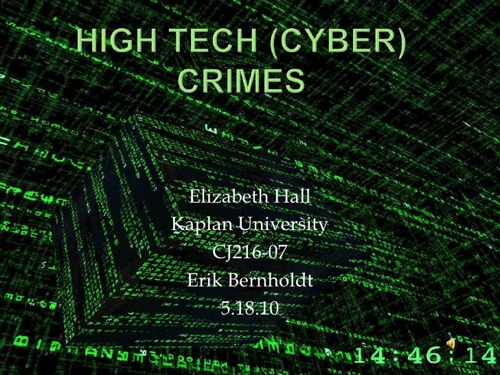 High tech (cyber) crimes<br />Elizabeth Hall<br />Kaplan University<br />CJ216-07<br />Erik Bernholdt<br />5.18.10<br />