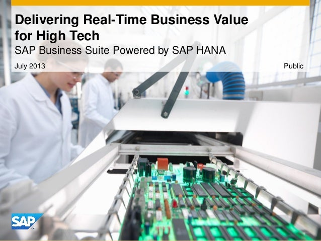 Delivering Real-Time Business Value for High Tech SAP Business Suite Powered by SAP HANA July 2013 Public