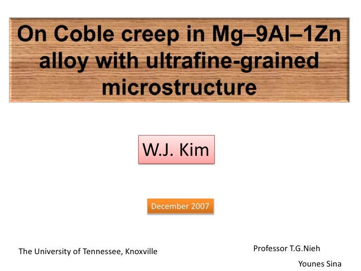 On Coble creep in Mg–9Al–1Zn alloy with ultrafine-grained microstructure<br />W.J. Kim<br />December 2007<br />Professor T...