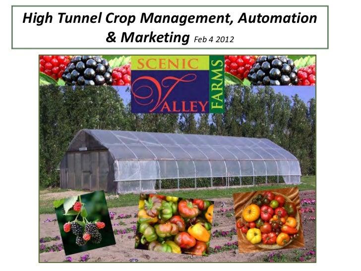 High Tunnel Crop Management, Automation            & Marketing Feb 4 2012