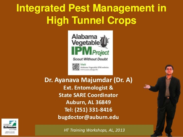 Integrated Pest Management in High Tunnel Crops  Dr. Ayanava Majumdar (Dr. A) Ext. Entomologist & State SARE Coordinator A...