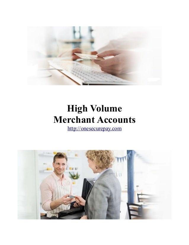 High Volume Merchant Accounts http://onesecurepay.com