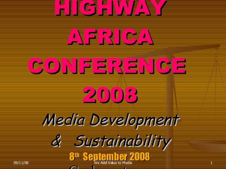 HIGHWAY AFRICA CONFERENCE  2008 Media Development &  Sustainability 8 th   September 2008 Grahamstown