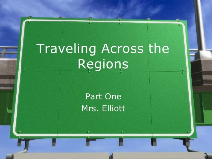 Traveling Across the Regions Part One Mrs. Elliott