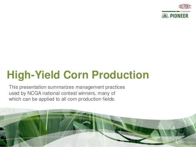 High-Yield Corn ProductionThis presentation summarizes management practicesused by NCGA national contest winners, many ofw...