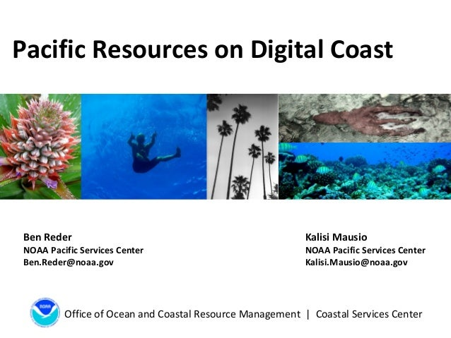 Office of Ocean and Coastal Resource Management | Coastal Services Center Pacific Resources on Digital Coast Ben Reder NOA...