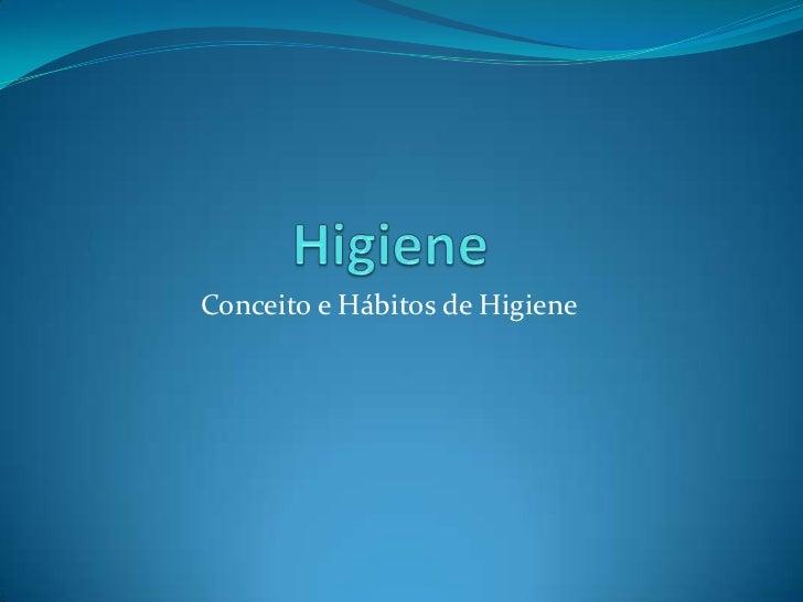 Higiene<br />Conceito e Hábitos de Higiene<br />