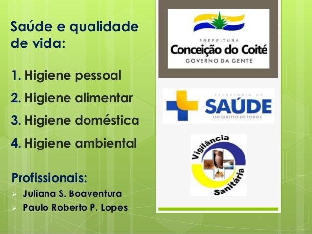 1. Higiene pessoal 2. Higiene alimentar 3. Higiene doméstica 4. Higiene ambiental Profissionais:  Juliana S. Boaventura ...