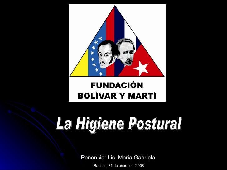 La Higiene Postural  Ponencia: Lic. Maria Gabriela. Barinas, 31 de enero de 2.008